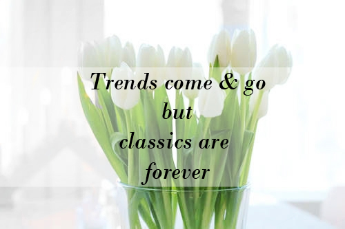 Trends Come and Go but Classics Are Forever